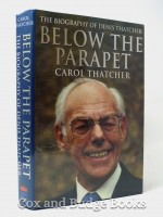 Below the Parapet, The Biography of Dennis Thatcher (Signed copy)